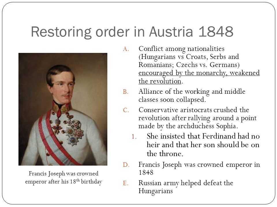 Restoring order in Austria 1848 A. Conflict among nationalities (Hungarians vs Croats, Serbs and Romanians; Czechs vs. Germans) encouraged by the mona