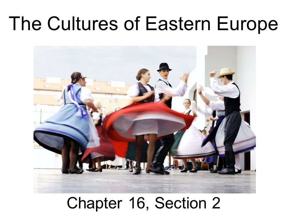 The Cultures of Eastern Europe Chapter 16, Section 2