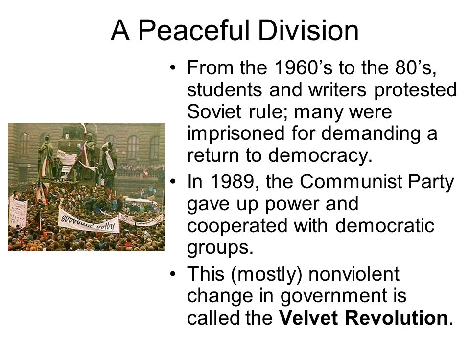 A Peaceful Division From the 1960's to the 80's, students and writers protested Soviet rule; many were imprisoned for demanding a return to democracy.