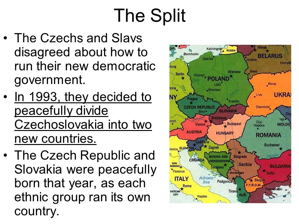 The Split The Czechs and Slavs disagreed about how to run their new democratic government. In 1993, they decided to peacefully divide Czechoslovakia i