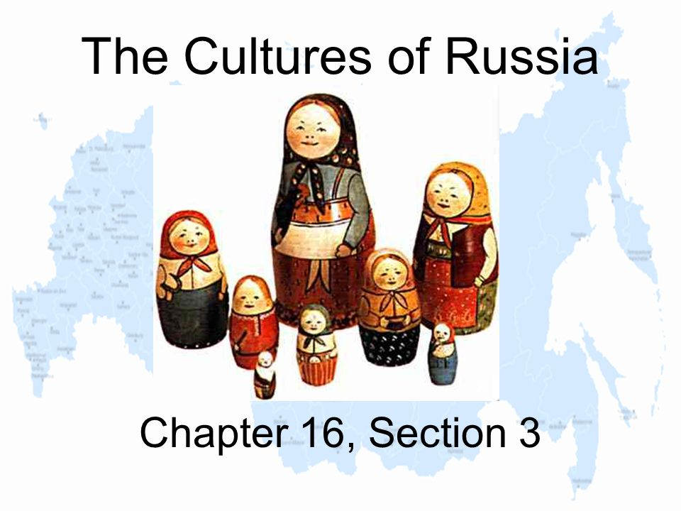 The Cultures of Russia Chapter 16, Section 3
