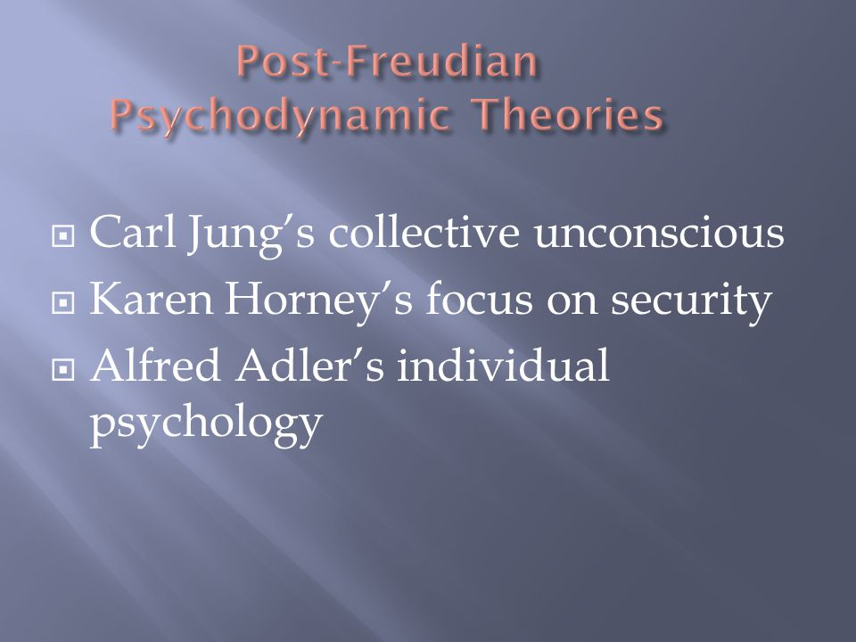  Carl Jung's collective unconscious  Karen Horney's focus on security  Alfred Adler's individual psychology