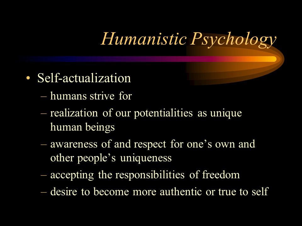 Humanistic Psychology Formed as a rebellion against negative personality theory approaches