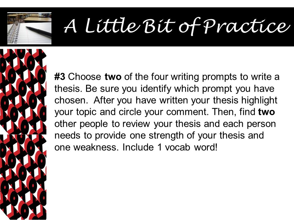 A Little Bit of Practice #3 Choose two of the four writing prompts to write a thesis.
