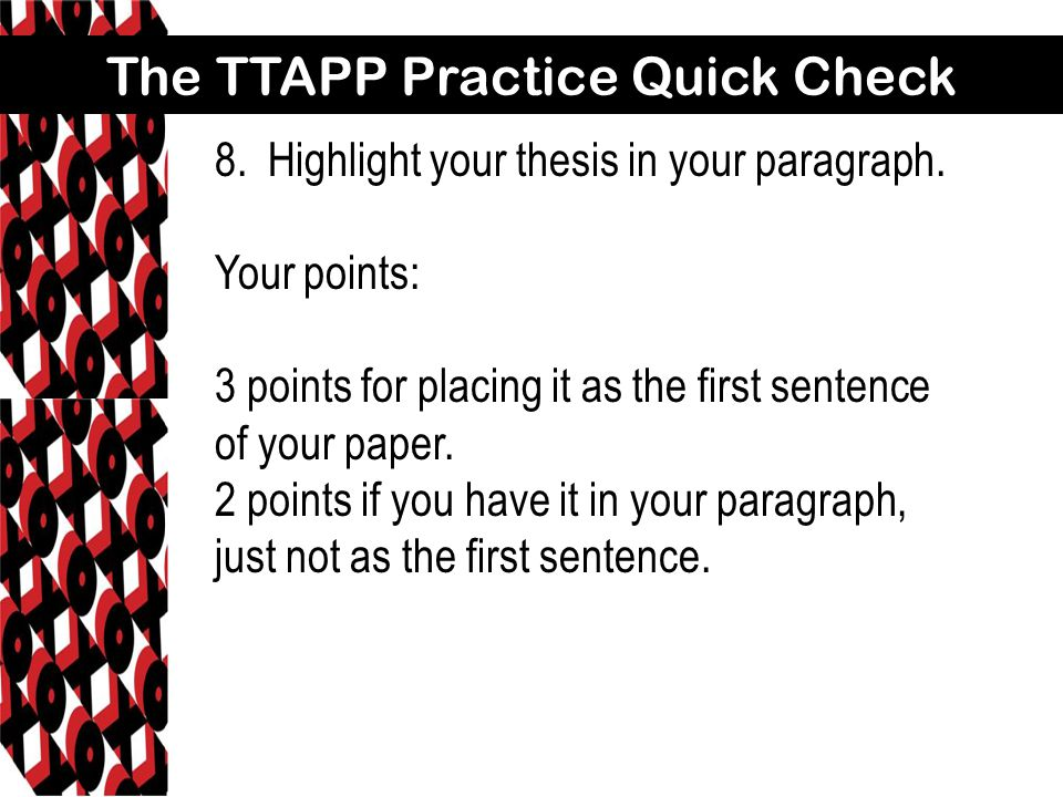 The TTAPP Practice Quick Check 8.Highlight your thesis in your paragraph. Your points: 3 points for placing it as the first sentence of your paper. 2