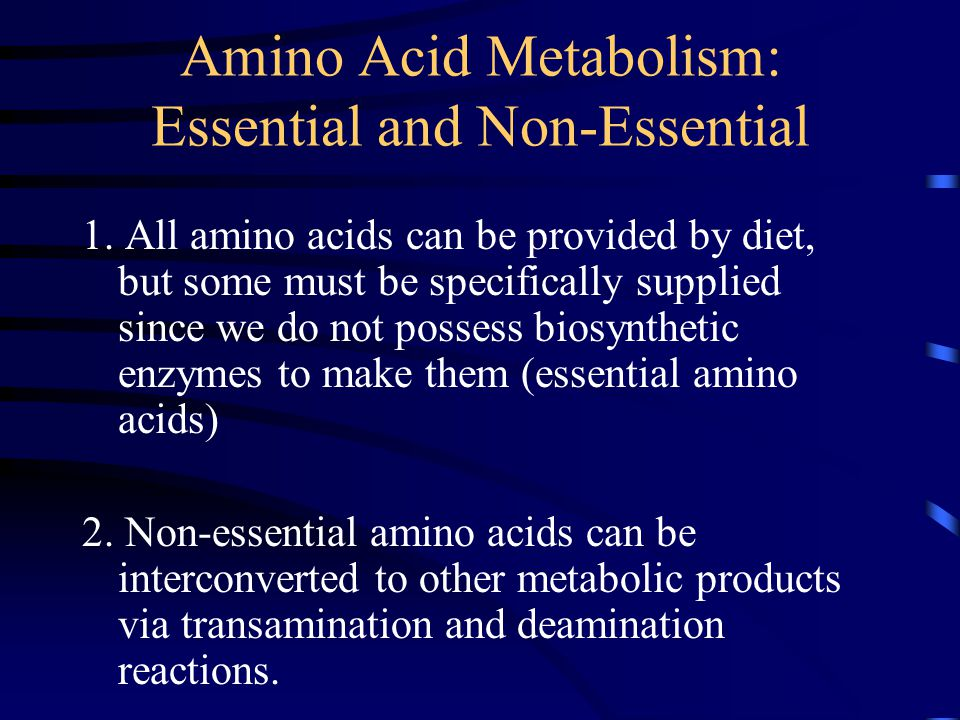 Amino Acid Metabolism: Essential and Non-Essential 1.