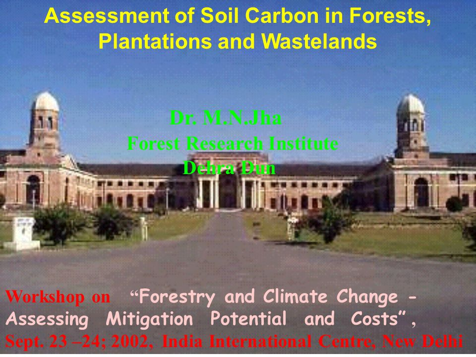 Assessment of Soil Carbon in Forests, Plantations and Wastelands Dr.