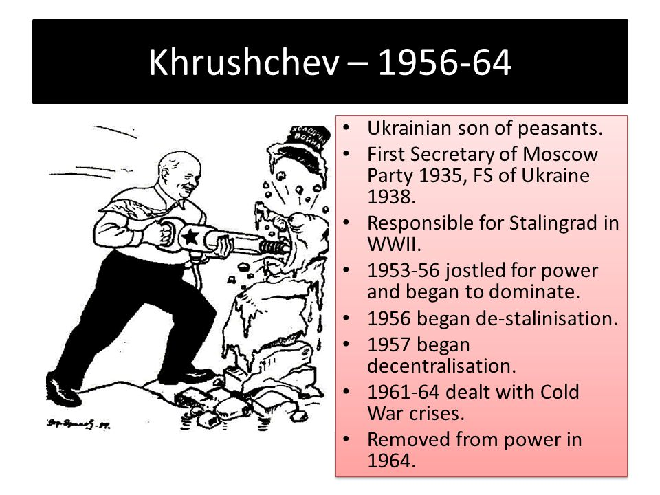 Khrushchev – 1956-64 Ukrainian son of peasants.