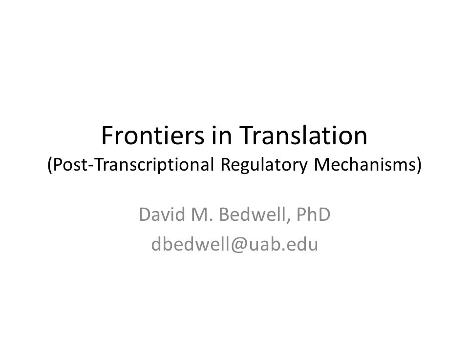 Frontiers in Translation (Post-Transcriptional Regulatory Mechanisms) David M.