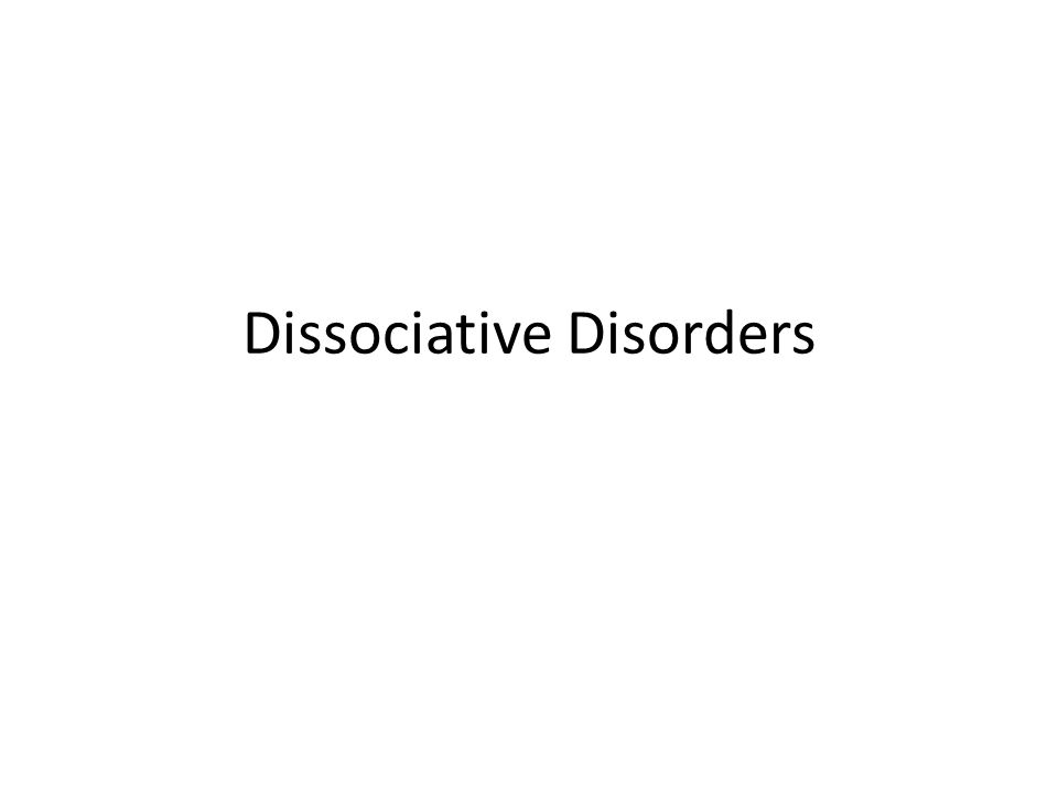 At the most basic level … Disorders dealing with disruptions or interruptions of typical consciousness Patients lose track of who, where, and why with respect to identity and self-awareness Also, profound memory deficits Assumed to arise from stressful experiences but don't involve typical anxiety symptoms