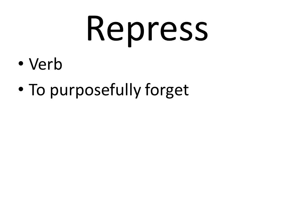 Repress Verb To purposefully forget