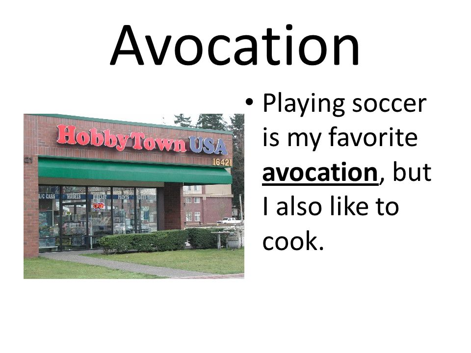 Avocation Playing soccer is my favorite avocation, but I also like to cook.