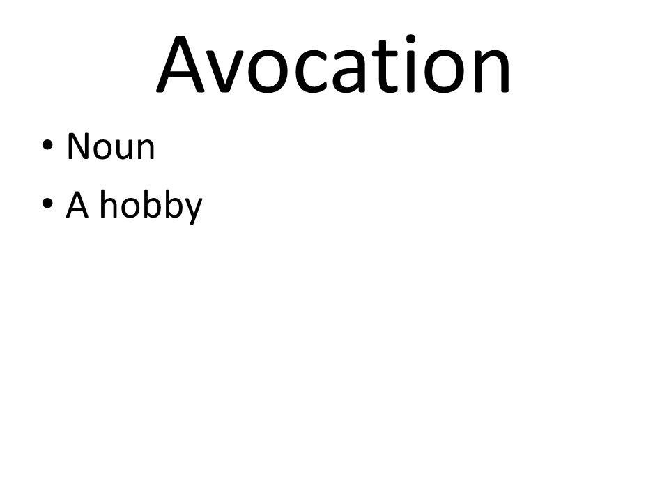 Avocation Noun A hobby