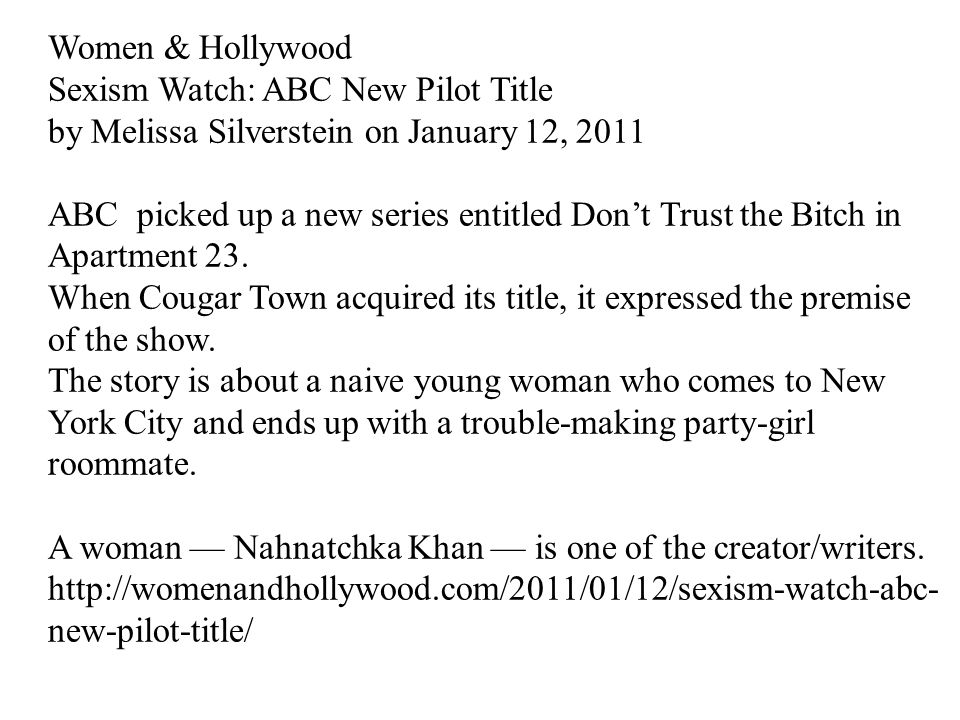 Women & Hollywood Sexism Watch: ABC New Pilot Title by Melissa Silverstein on January 12, 2011 ABC picked up a new series entitled Don't Trust the Bitch in Apartment 23.