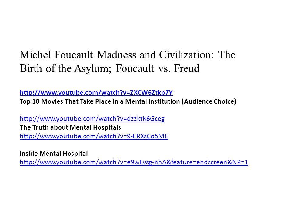 Michel Foucault Madness and Civilization: The Birth of the Asylum; Foucault vs.