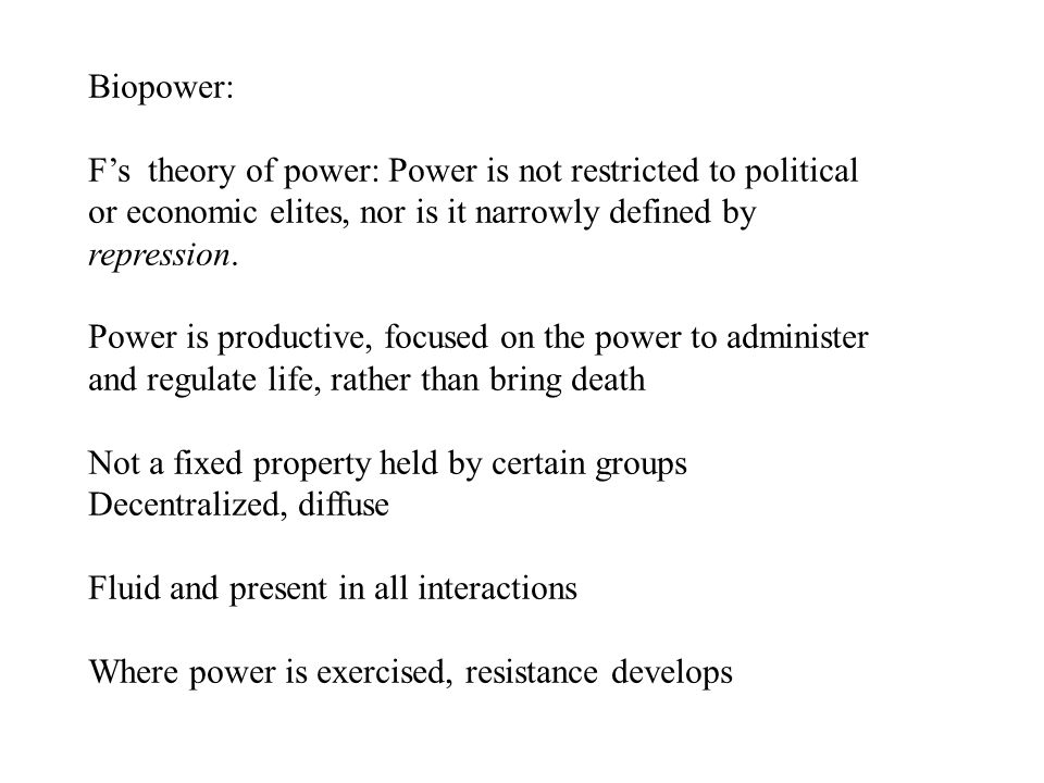 Biopower: F's theory of power: Power is not restricted to political or economic elites, nor is it narrowly defined by repression.