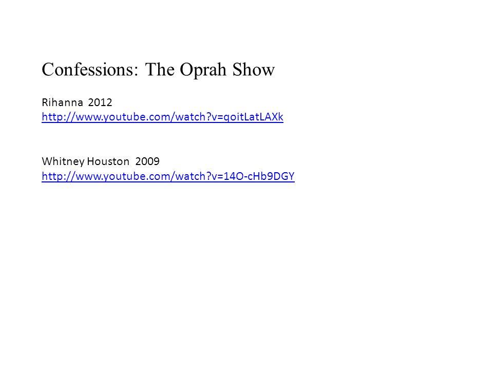 Confessions: The Oprah Show Rihanna 2012 http://www.youtube.com/watch v=qoitLatLAXk Whitney Houston 2009 http://www.youtube.com/watch v=14O-cHb9DGY