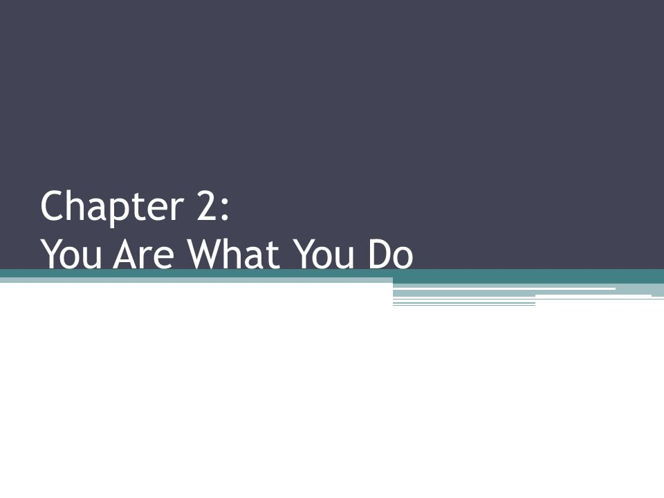 Chapter 2: You Are What You Do