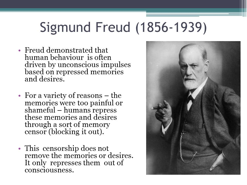 Sigmund Freud (1856-1939) Freud demonstrated that human behaviour is often driven by unconscious impulses based on repressed memories and desires.