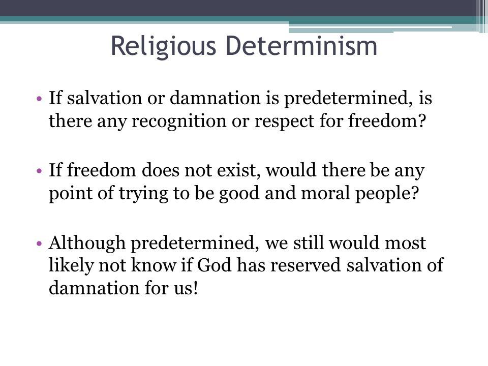 If salvation or damnation is predetermined, is there any recognition or respect for freedom.