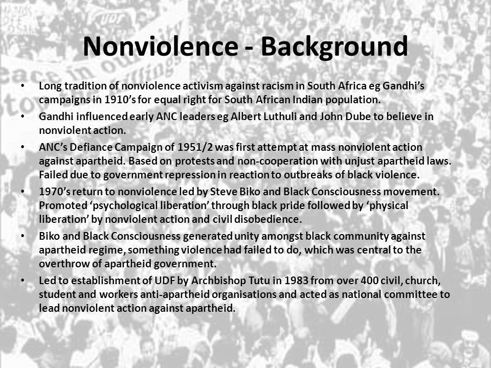 Nonviolence - Background Long tradition of nonviolence activism against racism in South Africa eg Gandhi's campaigns in 1910's for equal right for Sou