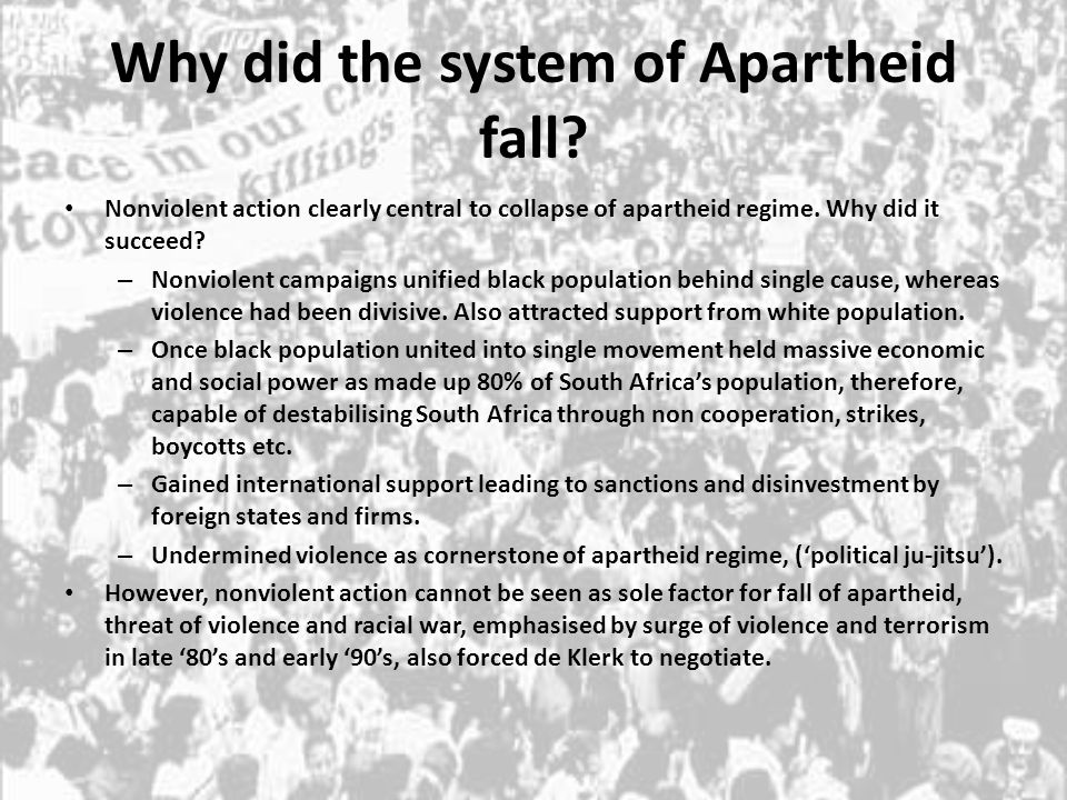 Why did the system of Apartheid fall? Nonviolent action clearly central to collapse of apartheid regime. Why did it succeed? – Nonviolent campaigns un