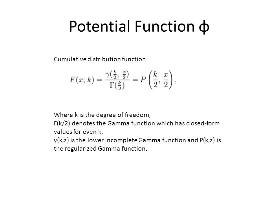 Potential Function φ Where k is the degree of freedom, Γ(k/2) denotes the Gamma function which has closed-form values for even k, γ(k,z) is the lower incomplete Gamma function and P(k,z) is the regularized Gamma function.