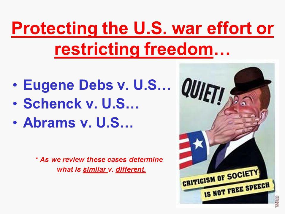 Protecting the U.S. war effort or restricting freedom… Eugene Debs v. U.S… Schenck v. U.S… Abrams v. U.S… * As we review these cases determine what is