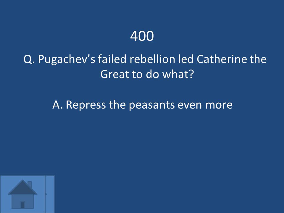 400 Q. Pugachev's failed rebellion led Catherine the Great to do what.