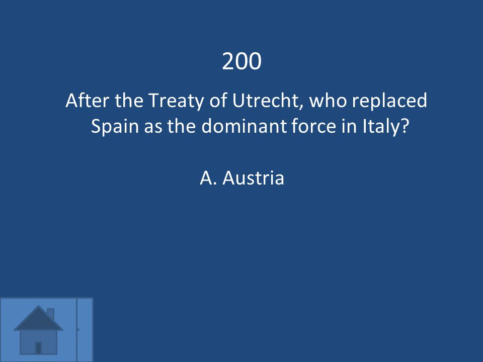 200 After the Treaty of Utrecht, who replaced Spain as the dominant force in Italy A.Austria