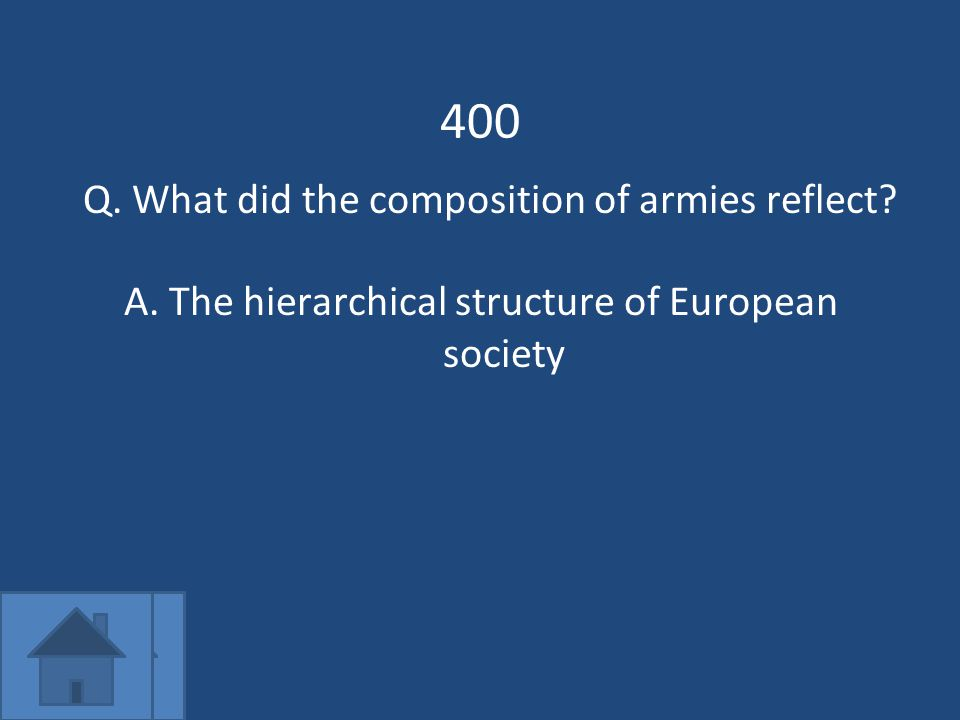 400 Q. What did the composition of armies reflect A.The hierarchical structure of European society