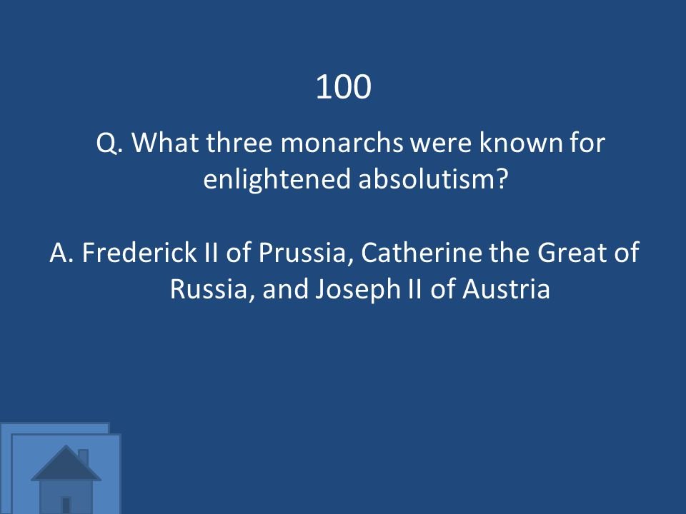 100 Q. What three monarchs were known for enlightened absolutism.