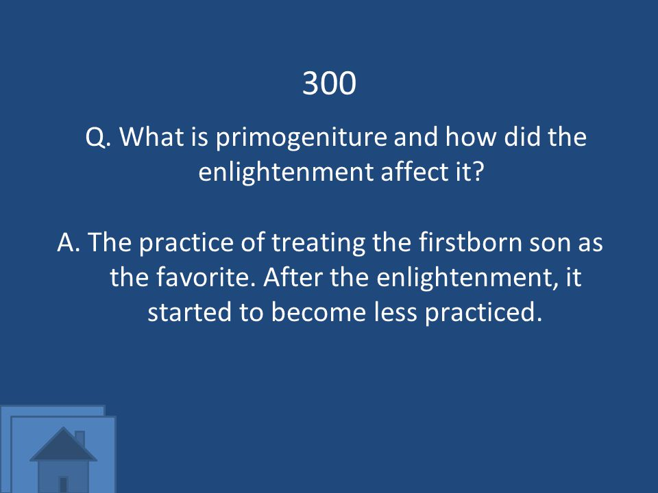 300 Q. What is primogeniture and how did the enlightenment affect it.