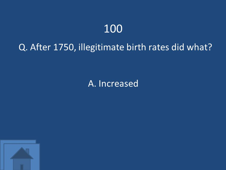 100 Q. After 1750, illegitimate birth rates did what A.Increased