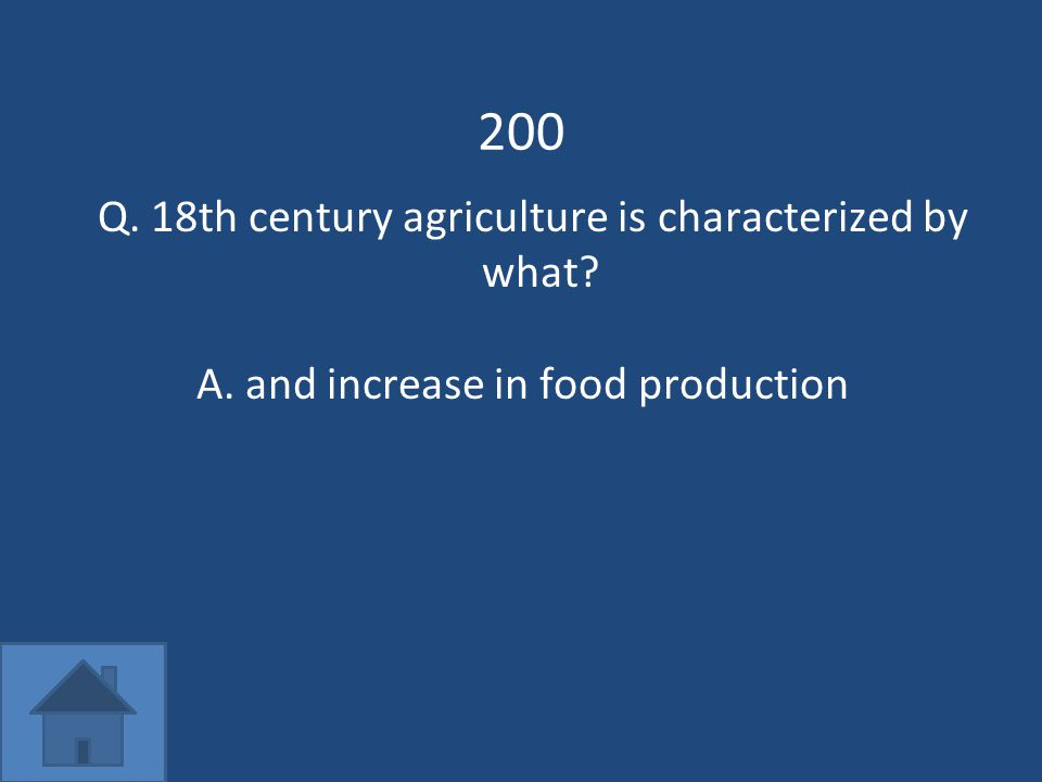 200 Q. 18th century agriculture is characterized by what A.and increase in food production