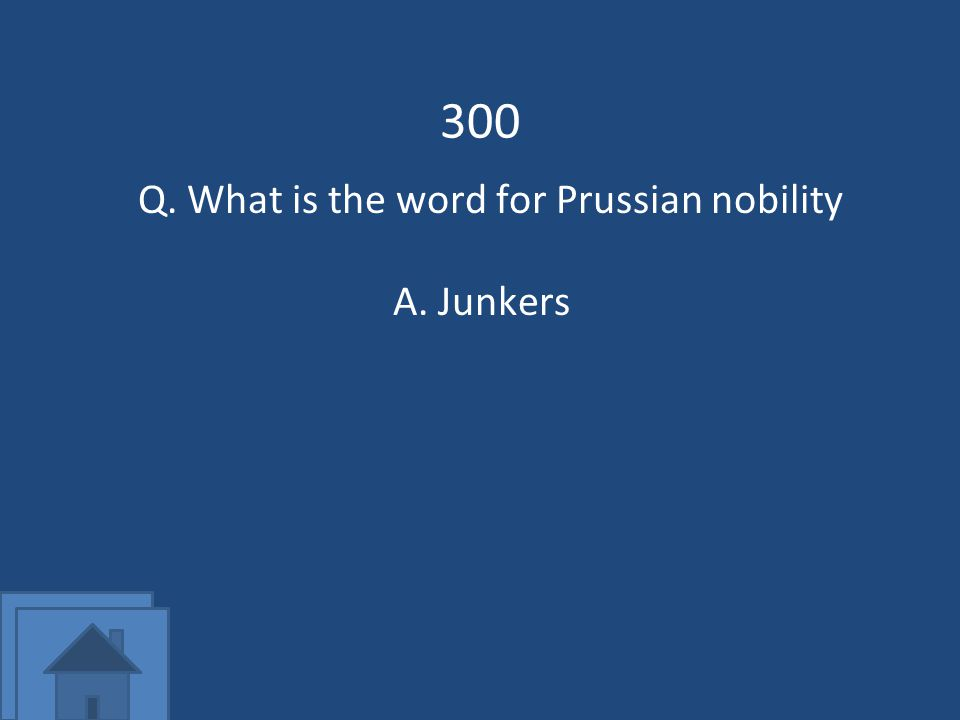 300 Q. What is the word for Prussian nobility A.Junkers