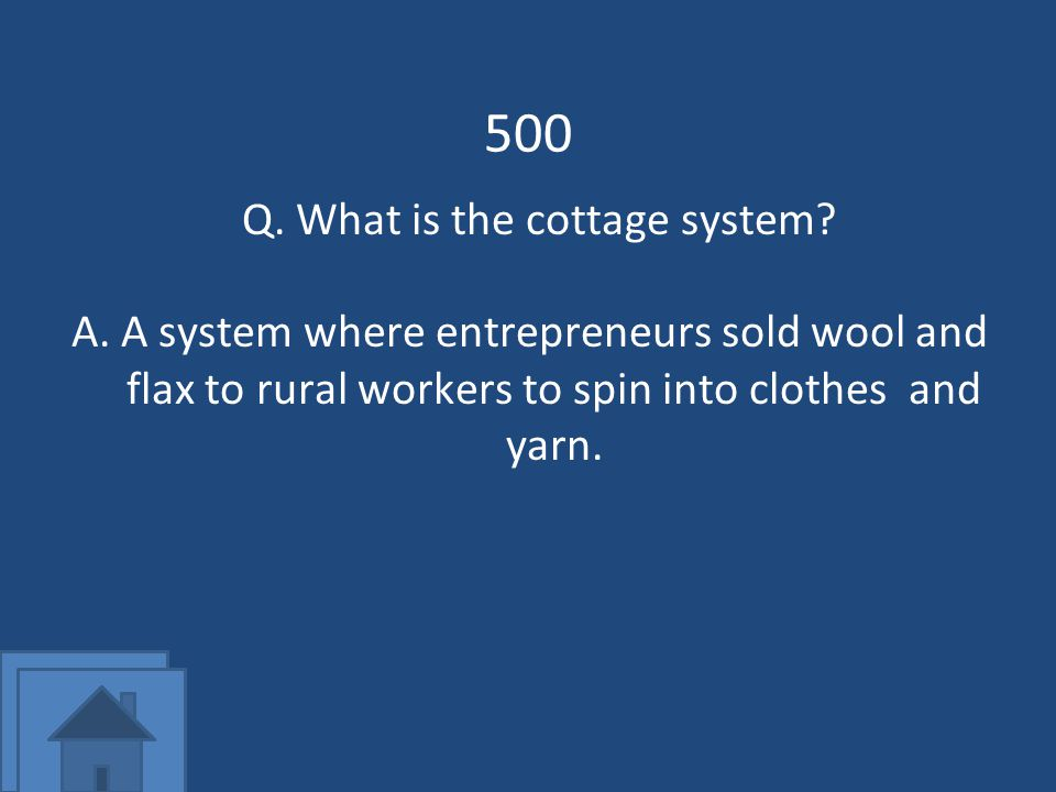 500 Q. What is the cottage system.