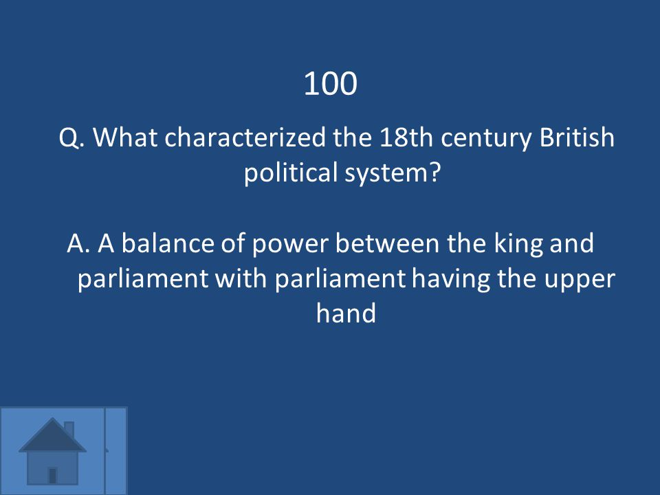 100 Q. What characterized the 18th century British political system.