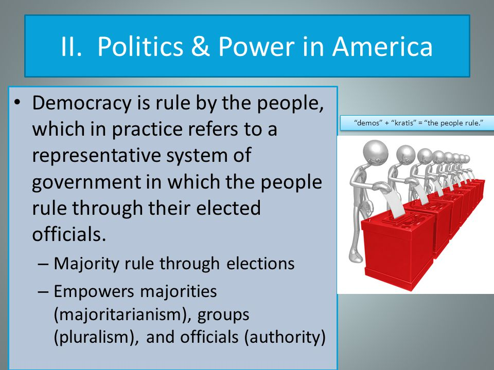 Democracy is rule by the people, which in practice refers to a representative system of government in which the people rule through their elected officials.