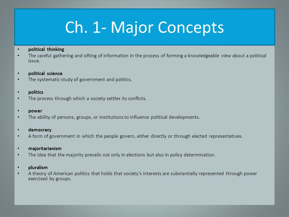 Ch. 1- Major Concepts political thinking The careful gathering and sifting of information in the process of forming a knowledgeable view about a polit