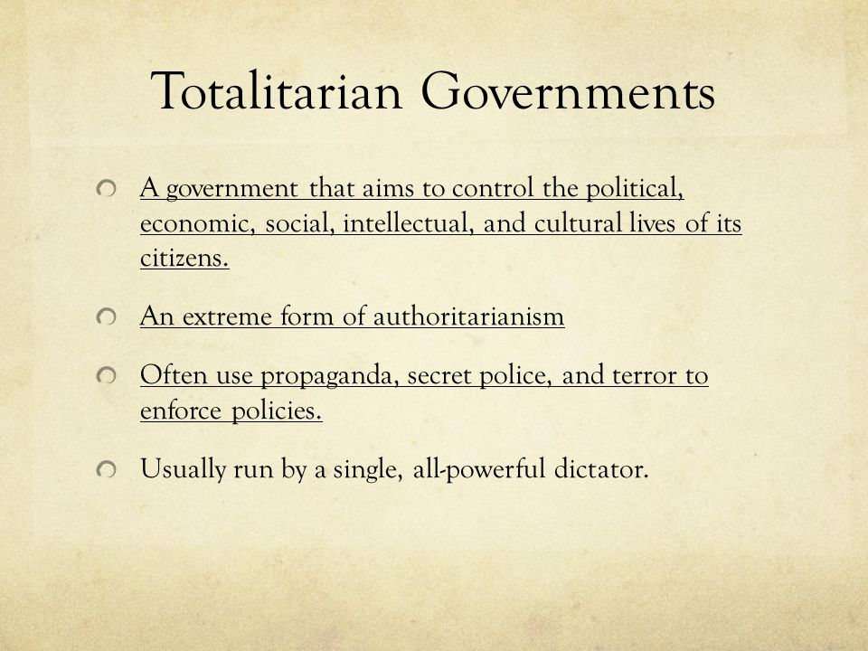 Totalitarian Governments A government that aims to control the political, economic, social, intellectual, and cultural lives of its citizens.