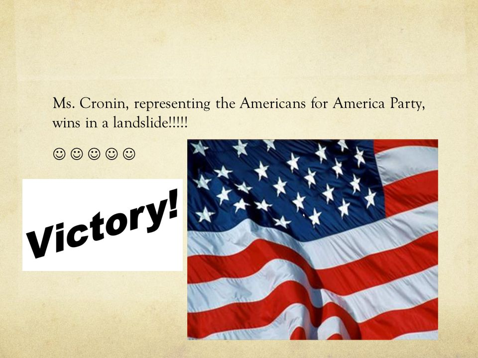 Ms. Cronin, representing the Americans for America Party, wins in a landslide!!!!!