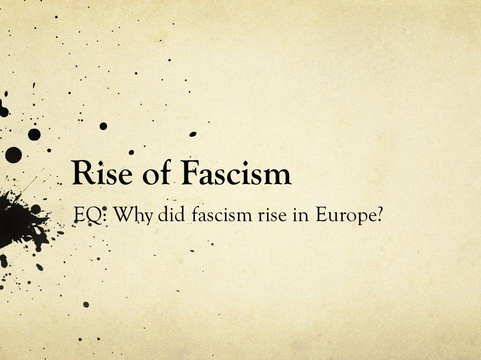 Rise of Fascism EQ: Why did fascism rise in Europe