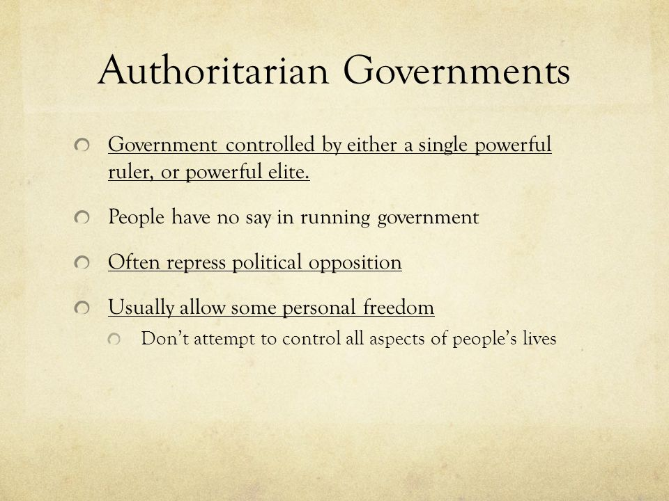 Authoritarian Governments Government controlled by either a single powerful ruler, or powerful elite.