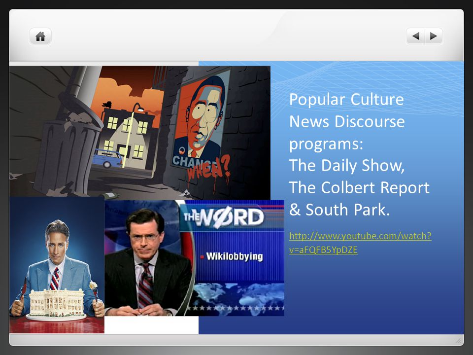 Popular Culture News Discourse programs: The Daily Show, The Colbert Report & South Park.