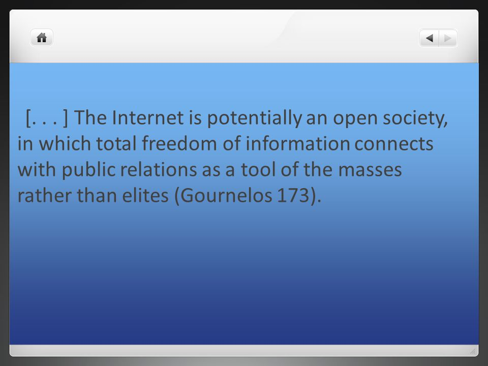 [... ] The Internet is potentially an open society, in which total freedom of information connects with public relations as a tool of the masses rathe