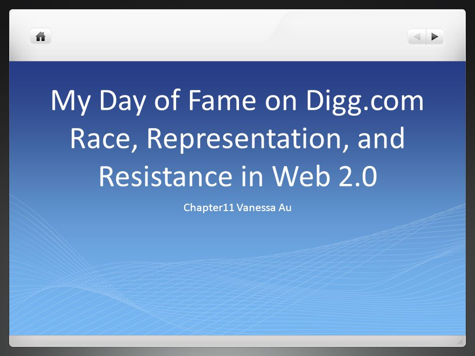My Day of Fame on Digg.com Race, Representation, and Resistance in Web 2.0 Chapter11 Vanessa Au