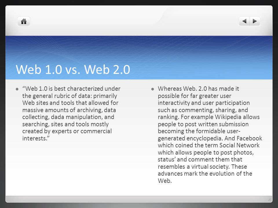 "Web 1.0 vs. Web 2.0 ""Web 1.0 is best characterized under the general rubric of data: primarily Web sites and tools that allowed for massive amounts of"