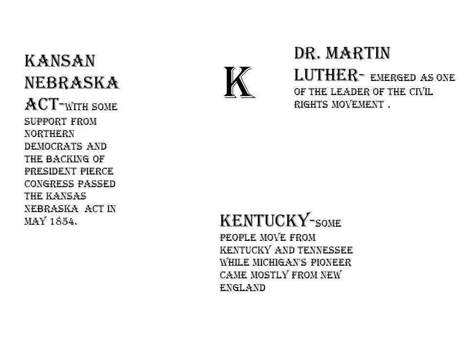 k Kansan Nebraska act- with some support from northern democrats and the backing of president pierce congress passed the Kansas Nebraska act in may 1854.