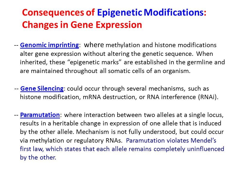 -- Genomic imprinting: where methylation and histone modifications alter gene expression without altering the genetic sequence. When inherited, these